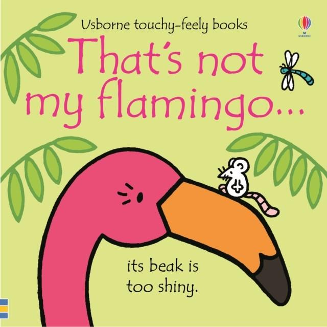 THAT'S NOT MY FLAMINGO | 9781474950473 | FIONA WATT