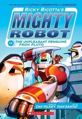 RICKY RICOTTA'S MIGHTY ROBOT 09 VS THE UN-PLEASANT PENGUINS FROM PLUTO | 9781407145648 | DAV PILKEY