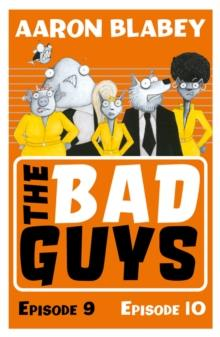 THE BAD GUYS: EPISODE 9&10 : 5 | 9780702304026 | AARON BLABEY