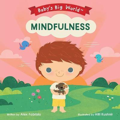 BABY'S BIG WORLD: MINDFULNESS | 9781946000187 | ALEX FABRIZIO