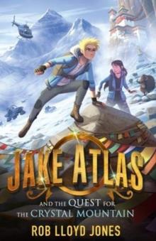 JAKE ATLAS AND THE QUEST FOR THE CRYSTAL MOUNTAIN | 9781406385007 | ROB LLOYD JONES