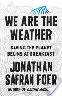 WE ARE THE WEATHER | 9780374909543 | JONATHAN SAFRAN FOER