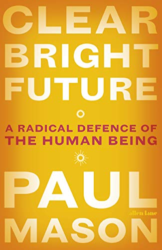 CLEAR BRIGHT FUTURE | 9780241390337 | PAUL MASON