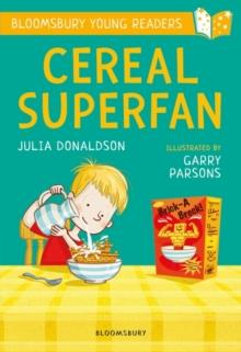 CEREAL SUPERFAN: A BLOOMSBURY YOUNG READER | 9781472950628 | JULIA DONALDSON