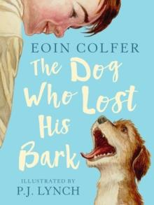 THE DOG WHO LOST HIS BARK | 9781406386622 | EOIN COLFER