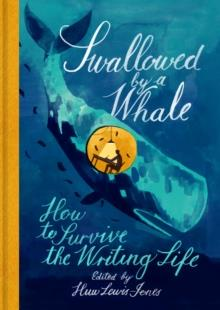 SWALLOWED BY A WHALE: HOW TO SURVIVE THE WRITING L | 9780712353038 | HUW LEWIS-JONES