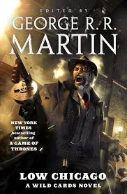 LOW CHICAGO: A WILD CARDS NOVEL | 9780765390561 | GEORGE R R MARTIN