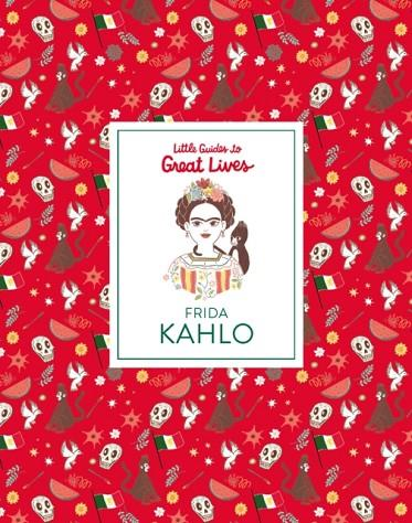 LITTLE GUIDE TO GREAT LIVES: FRIDA KAHLO | 9781786272997 | ISABEL THOMAS