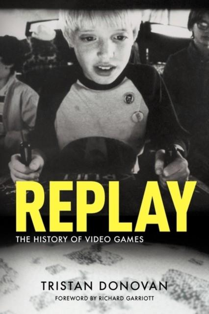 REPLAY: THE HISTORY OF VIDEO GAMES | 9780956507204 | TRISTAN DONOVAN
