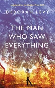 THE MAN WHO SAW EVERYTHING | 9780241268025 | DEBORAH LEVY