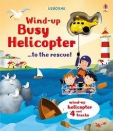 WIND-UP BUSY HELICOPTER... TO THE RESCUE | 9781474942775 | FIONA WATT