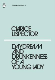 DAYDREAM AND THE DRUNKENNESS OF A YOUNG LADY | 9780241337608 | CLARICE LISPECTOR