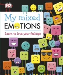 MY MIXED EMOTIONS : LEARN TO LOVE YOUR FEELINGS | 9780241323762 | DK
