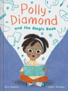 POLLY DIAMOND AND THE MAGIC BOOK | 9781452152325 | ALICE KUIPERS