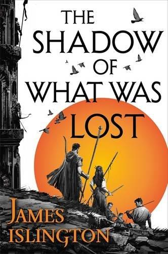 THE SHADOW OF WHAT WAS LOST | 9780356507774 | JAMES ISLINGTON