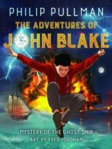 THE ADVENTURES OF JOHN BLAKE - MYSTERY OF THE GHOS | 9781910989708 | PHILIP PULLMAN