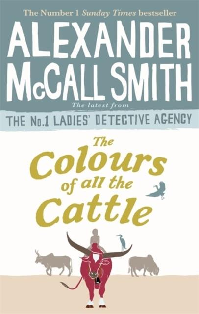THE COLOURS OF ALL THE CATTLE | 9780349143279 | ALEXANDER MCCALL SMITH