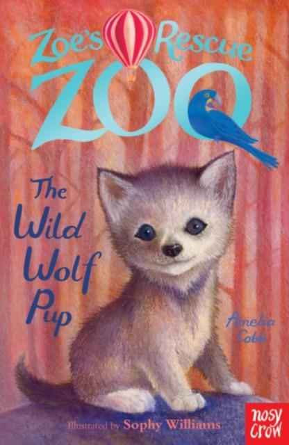 ZOE'S RESCUE ZOO: THE WILD WOLF PUP | 9780857635181 | AMELIA COBB