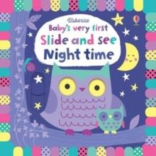 BABY'S VERY FIRST SLIDE AND SEE NIGHT TIME | 9781474939621 | FIONA WATT