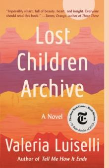LOST CHILDREN ARCHIVE : A NOVEL | 9780525436461 | VALERIA LUISELLI