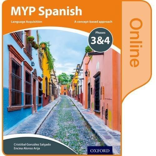 MYP SPANISH LANGUAGE ACQUISITION ONLINE STUDENT BOOK PHASES 3 & 4 | 9780198396000