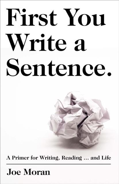 FIRST YOU WRITE A SENTENCE | 9780241978498 | JOE MORAN