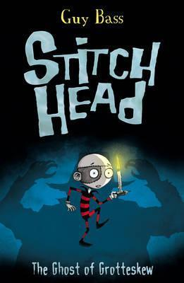 STITCH HEAD 3: THE GHOST OF GROTTESKEW | 9781847152527 | GUY BASS
