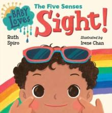 BABY LOVES THE FIVE SENSES: SIGHT! | 9781623541033 | RUTH SPIRO