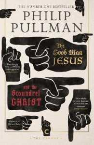 THE GOOD MAN JESUS AND THE SCOUNDREL CHRIST | 9781786891952 | PHILIP PULLMAN