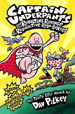 CAPTAIN UNDERPANTS 10 AND THE REVOLTING REVENGE OF THE RADIOACTIVE ROBO-BOXERS | 9781407134680 | DAV PILKEY