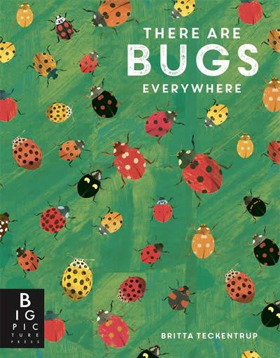 THERE ARE BUGS EVERYWHERE | 9781787415003 | BRITTA TECKENTRUP