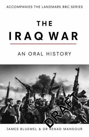 THE IRAQ WAR: AN ORAL HISTORY (BBC TV) | 9781785944567 | BLUEMEL AND MANSOUR