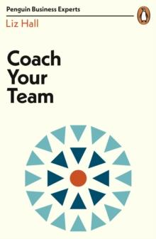 COACH YOUR TEAM (BUSINESS EXPERT) | 9780241396452 | LIZ HALL