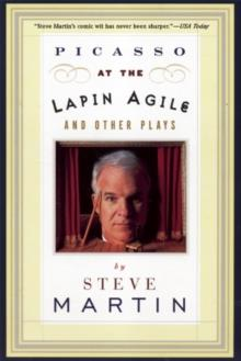 PICASSO AT THE LAPIN AGILE AND OTHER PLAYS | 9780802135230 | STEVE MARTIN