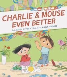 CHARLIE & MOUSE EVEN BETTER | 9781452183428 | LAUREL SNYDER