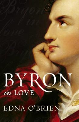 BYRON IN LOVE | 9780753826461 | EDNA O'BRIEN