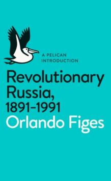 REVOLUTIONARY RUSSIA 1891-1991 | 9780141043678 | ORLANDO FIGES