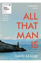 ALL THAT MAN IS | 9780099593690 | DAVID SZALAY
