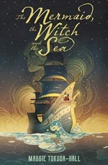 THE MERMAID, THE WITCH AND THE SEA | 9781406395501 | MAGGIE TOKUDA-HALL