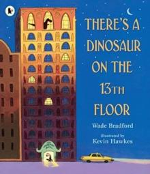 THERE'S A DINOSAUR ON THE 13TH FLOOR | 9781406383126 | WADE BRADFORD