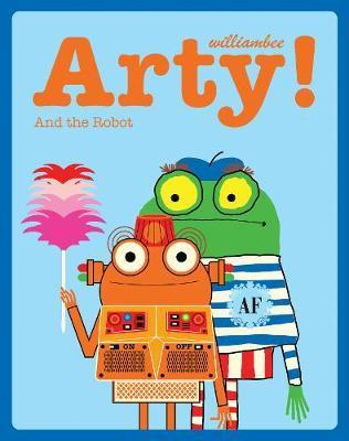 ARTY! THE ARTIST AND THE ROBOT | 9781843654353 | WILLIAM BEE
