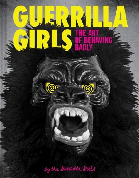 THE ART OF BEHAVING BADLY | 9781452175812 | GUERRILLA GIRLS