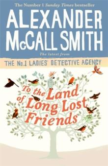 TO THE LAND OF LONG LOST FRIENDS | 9781408711118 | ALEXANDER MCCALL SMITH