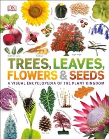 TREES, LEAVES, FLOWERS AND SEEDS : A VISUAL ENCYCLOPEDIA OF THE PLANT KINGDOM | 9780241339923 | DK
