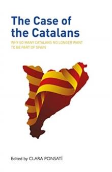 THE CASE OF THE CATALANS : WHY SO MANY CATALANS NO LONGER WANT TO BE A PART OF SPAIN | 9781913025380 | CLARA PONSATI
