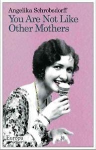 YOU ARE NOT LIKE OTHER MOTHERS | 9781609450755 | ANGELIKA SCHROBSDORFF