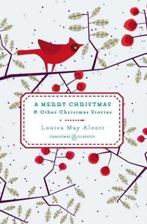 A MERRY CHRISTMAS AND OTHER CHRISTMAS STORIES | 9780143122463 | LOUISA MAY ALCOTT
