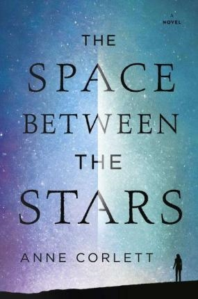 SPACE BETWEEN STARS | 9780399586811 | ANNE CORLETT