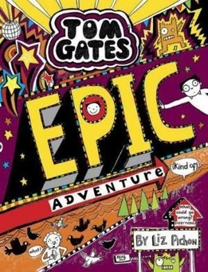 TOM GATES 13: EPIC ADVENTURE | 9781407168050 | LIZ PICHON
