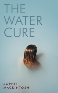 THE WATER CURE | 9780241337349 | SOPHIE MACKINTOSH